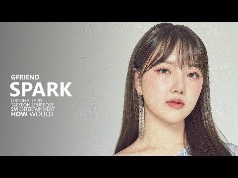 | HOW WOULD | GFRIEND Sing SPARK By TAEYEON | Line Distribution