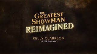 Kelly Clarkson - Never Enough  From The Greatest Showman: Reimagined    Lyric Video