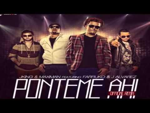 ♫ ♫ J King Y Maximan Ft Farruko Y J Alvarez -- Ponteme Ahi Remix   Reggaeton 2013  ♫ ♫