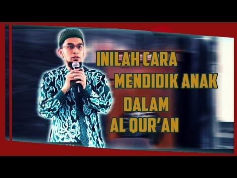 Cara Mendidik Anak Yang Baik dalam Al Qur'an   Ustadz Adi Hidayat Lc MA
