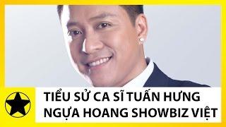Tiểu Sử Tuấn Hưng || Ngựa Hoang Lãng Tử Nhưng Sống Chân Tình Của Showbiz Việt