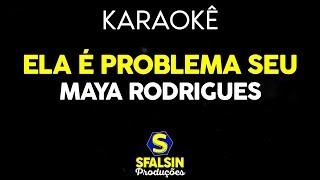 Baixar Maya Rodrigues - Ela é problema seu (KARAOKÊ VERSION)