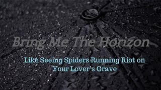 Bring Me The Horizon - like seeing spiders running riot on your lover's grave (Letra en Español)