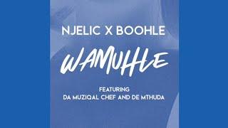 Boohle  - Wamuhle (ft. De Mthuda, Ntokzin & Njelic)