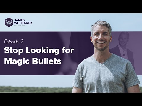 Episode 2: Stop Looking For Magic Bullets | Win The Day With James Whittaker