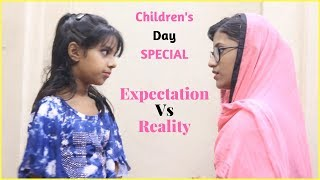 Expectation Vs Reality - Children's Day Special