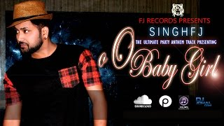 oO Baby Girl Ft. SINGH FJ | PUNJABI PARTY TRACK | OFFICIAL AUDIO 2015