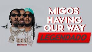 Migos ft. Drake - Having Our Way (Legendado PT/BR)