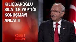Kılıçdaroğlu, Sıla ile yaptığı konuşmayı anlattı