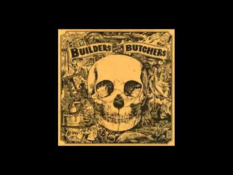 The Builders and the Butchers - Self-Titled (2007) (Full Album)