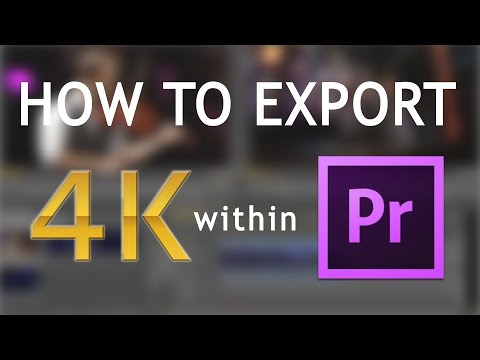 How to export 4K using Adobe Premiere Pro | TUTORIAL