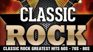 Classic Rock Greatest Hits 60s, 70s, 80s - Best Classic Rock Of All Time