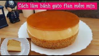 Bánh gato flan cơ bản | Bí quyết để làm bánh gato flan thành công | Custard cake