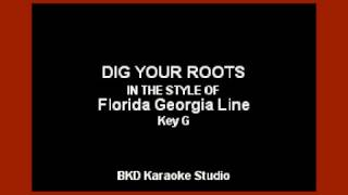 Dig Your Roots (In the Style of Florida Georgia Line) (Karaoke with Lyrics)