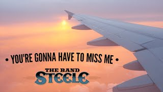The Band Steele - You're Gonna Have to Miss Me [Lyric Video]
