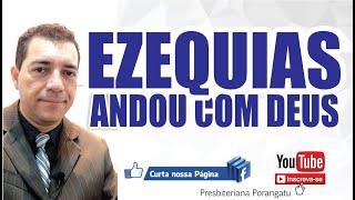 EZEQUIAS ANDOU COM DEUS - Série ANDAR COM DEUS