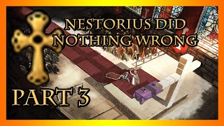 CK2 | Nestorius Did Nothing Wrong - Part 3