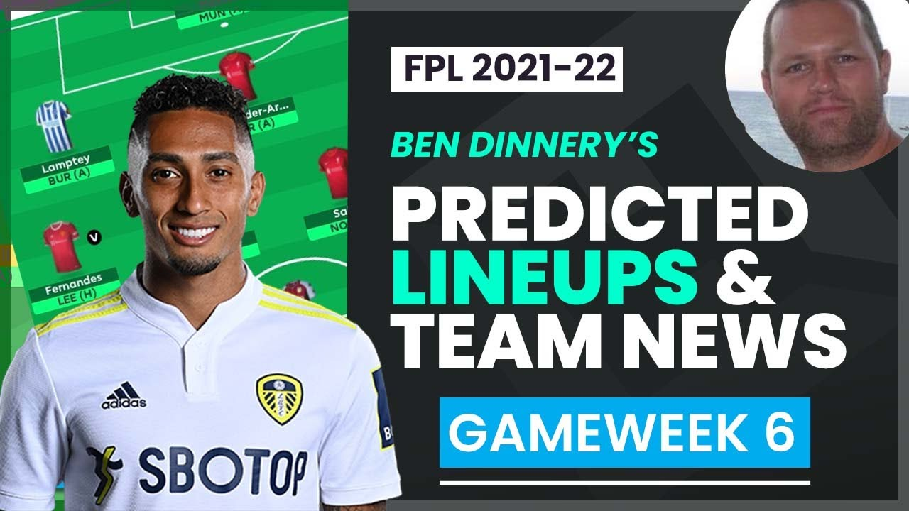 RAPHINHA TO START?   FPL GAMEWEEK 6 PREDICTED LINEUPS w/Ben Dinnery