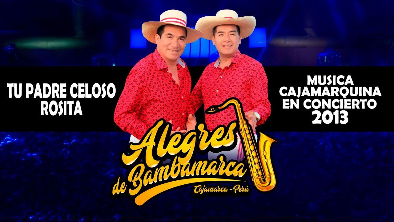 Alegres de Bambamarca / Tu padre celoso & Rosita / Conciertos Cajamarquinos de Oro