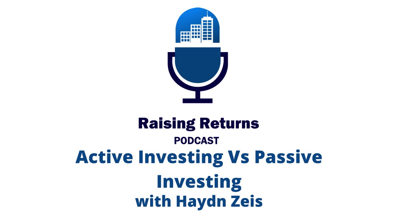 Raising Returns Podcast | Active Investing Vs Passive Investing with Haydn Zeis