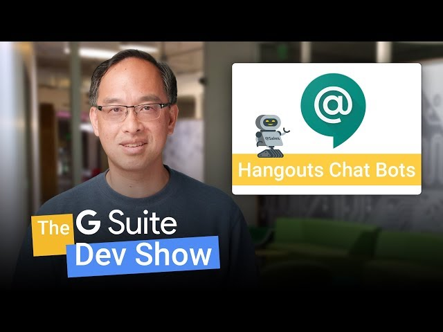 The bots are coming! Developing bots for Hangouts Chat (The G Suite Dev Show)