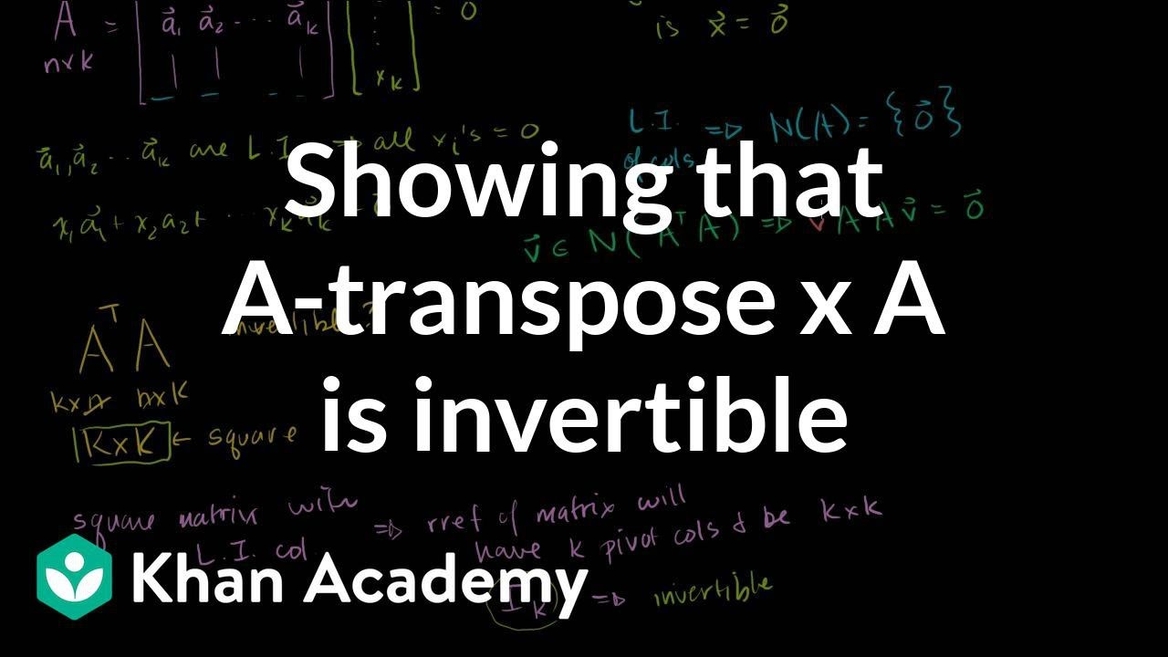 Showing that A-transpose x A is invertible (video) | Khan