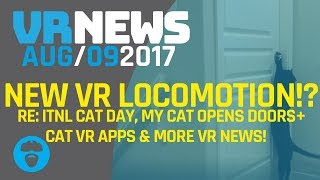 GAME DEVELOPS SMOOTH LOCOMOTION WITH NO VR SICKNESS? - Late Cat Day Entry with Cairo & More VR News!