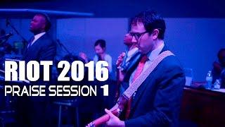 2016 04 08 - RIOT - Praise Session 1