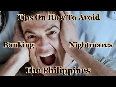 Tips On How To Avoid Banking Nightmares When Retiring In The Philippines