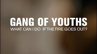 Gang Of Youths What Can I Do If The Fire Goes Out Live At The Current