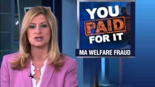 You Paid for It: MA welfare fraud
