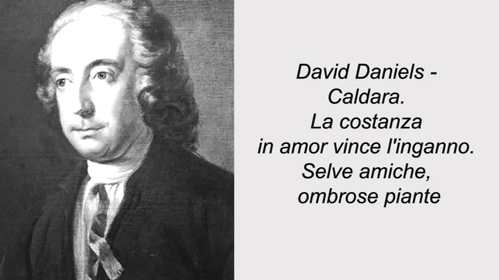david daniels caldara la costanza in amor vince selve amiche ombrose piante