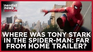 Where Was Tony Stark in the Spider-Man Far From Home Trailer? (Nerdist News Edition)