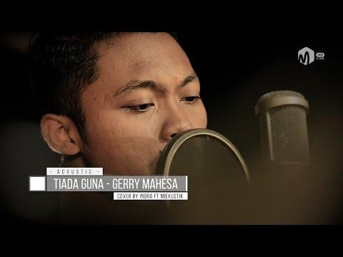 Acoustic Music   Tiada Guna - Gerry Mahesa Cover by Indra ft. Miekustik