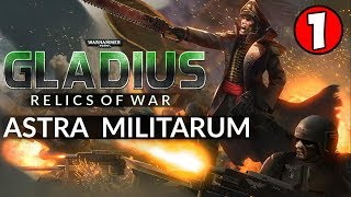 THE IMPERIAL GUARD AWAKEN! Warhammer 40K: Gladius - Relics of War - ASTRA MILITARUM Gameplay #1