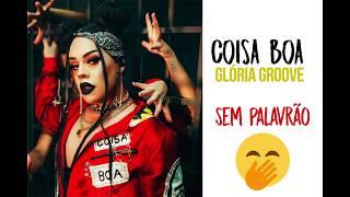 Baixar COISA BOA - Glória Groove SEM PALAVRÃO (perfeita)