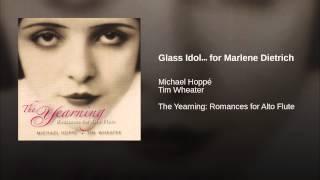 Glass Idol… for Marlene Dietrich