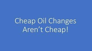 Cheap Oil Changes Aren't Cheap!