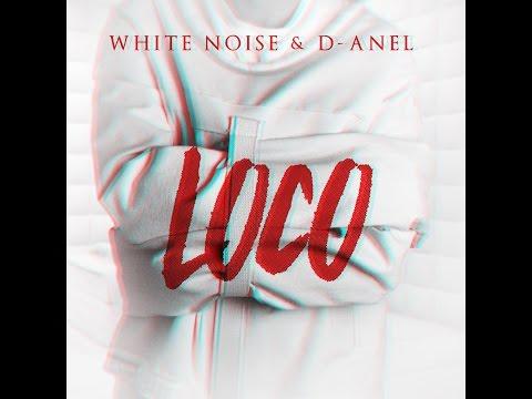 Loco - White Noise y D-Anel (@whitenoiseydanel)