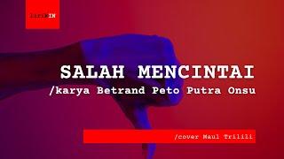 Download Lirik Lagu Salah Mencintai Betrand Peto Putra Onsu /Cover Maul Trilili | Hujan