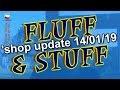 Shop Update 14 Jan 2019 - Fluff & Stuff