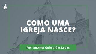 Como Uma Igreja Nasce? - Rev. Rosther Guimarães Lopes - Culto Matutino - 06/09/2020