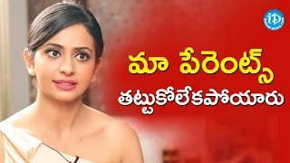 It's very disheartening to my parents - rakul preet singh || #dhruva || talking movies with idream