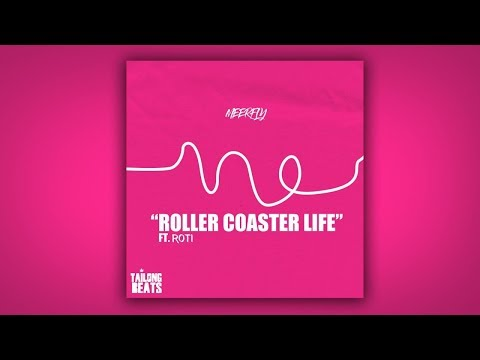 MeerFly - Roller Coaster Life (Ft. ROTI)