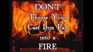 Don't Throw Your Cast Iron Pan Into a Fire