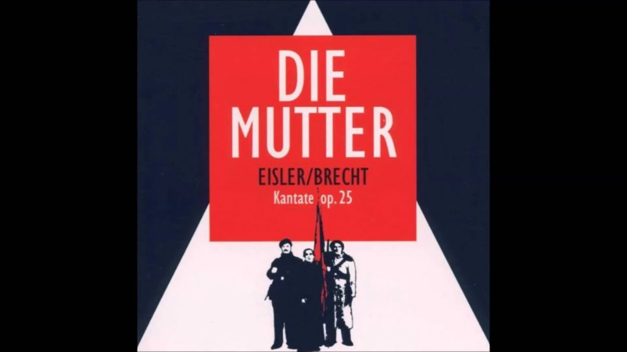 Hanns Eisler / Bertolt Brecht: Die Mutter - YouTube