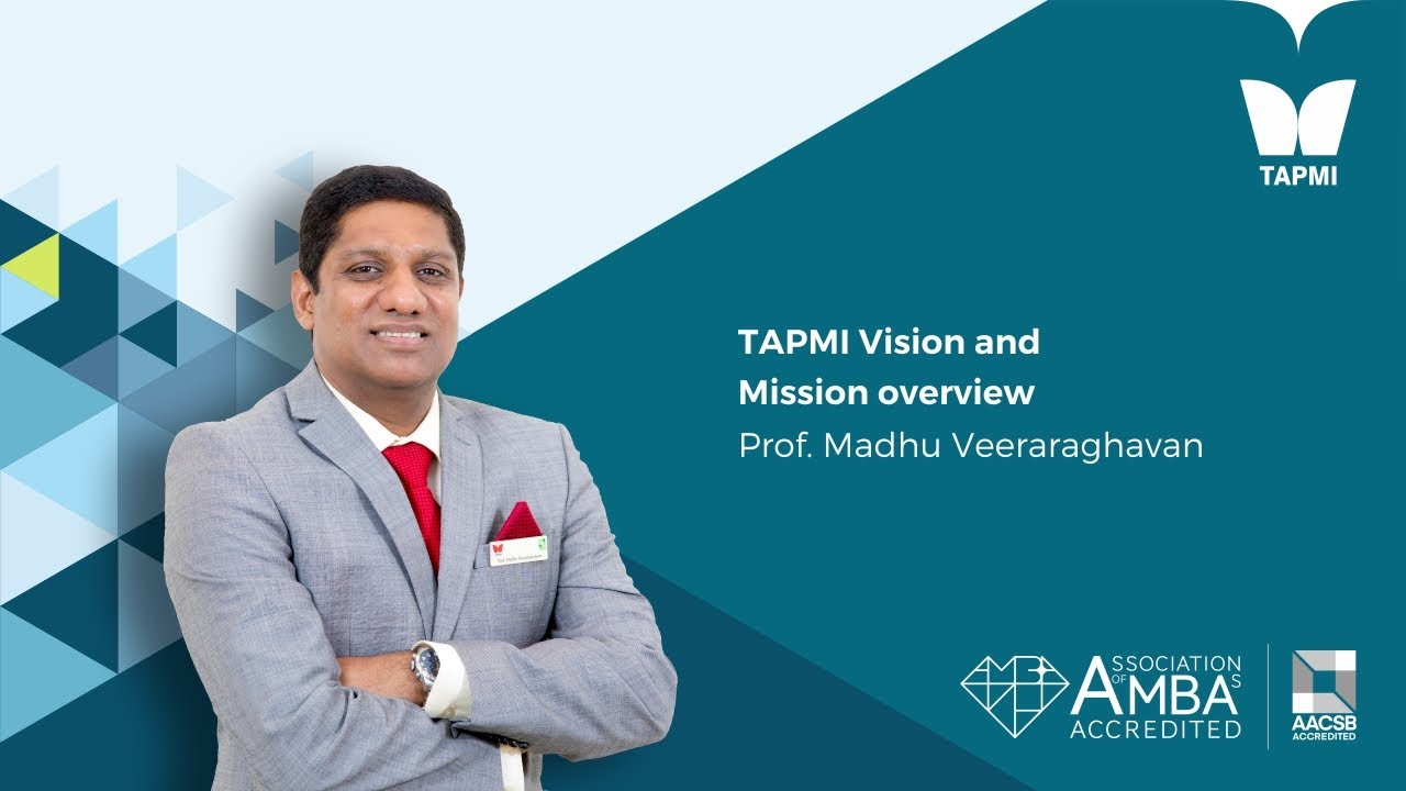 TAPMI Vision and Mission Overview by Prof.  Madhu Veeraraghavan, Director