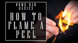 Home Bar Basics: H๐w to Flame A Peel