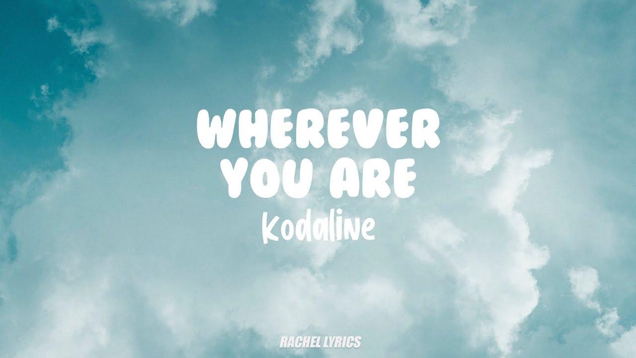Kodaline   Wherever You Are Lyrics