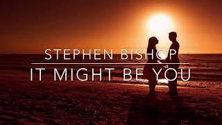 Stephen Bishop - It Might Be You (Lyrics)